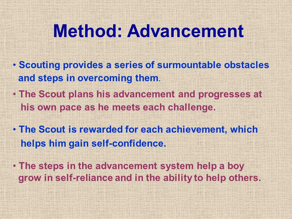 Method: Advancement Scouting provides a series of surmountable obstacles. and steps in overcoming them.