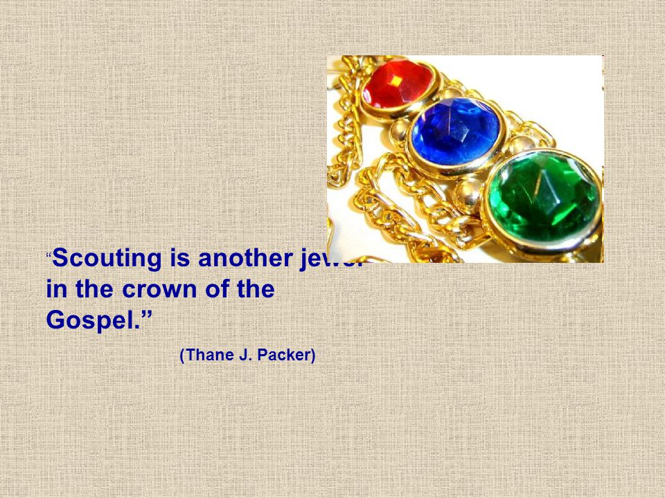 Scouting is another jewel in the crown of the Gospel.