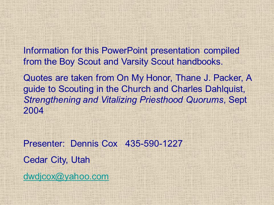 Information for this PowerPoint presentation compiled from the Boy Scout and Varsity Scout handbooks.