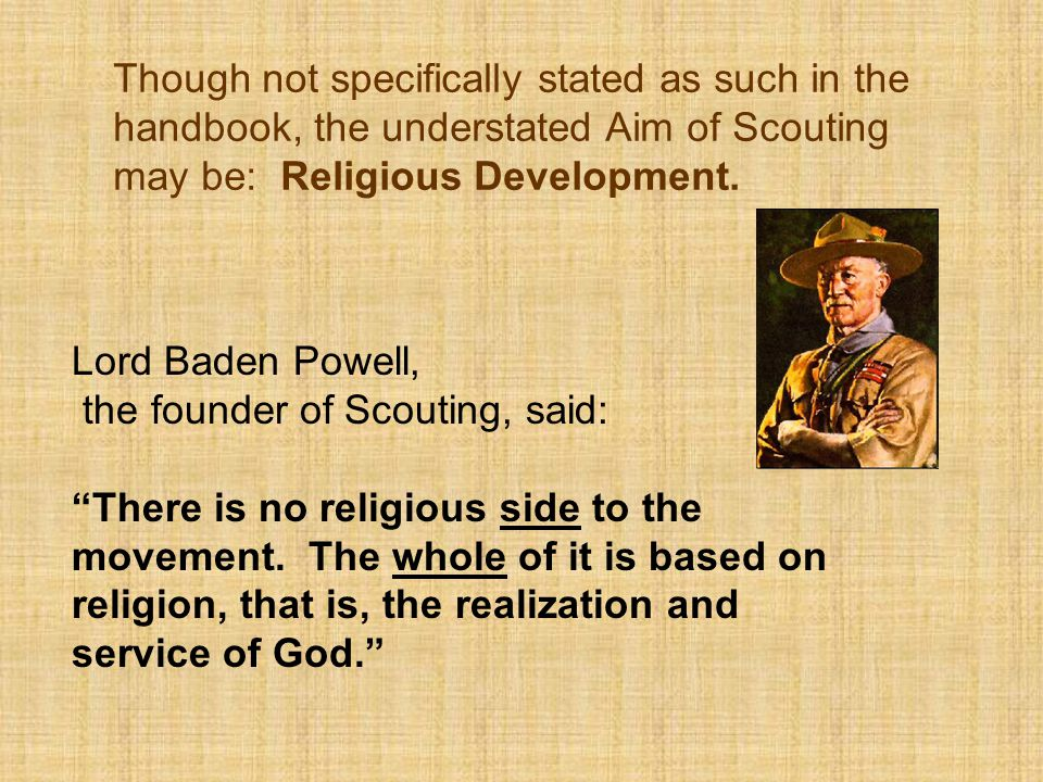 Though not specifically stated as such in the handbook, the understated Aim of Scouting may be: Religious Development.