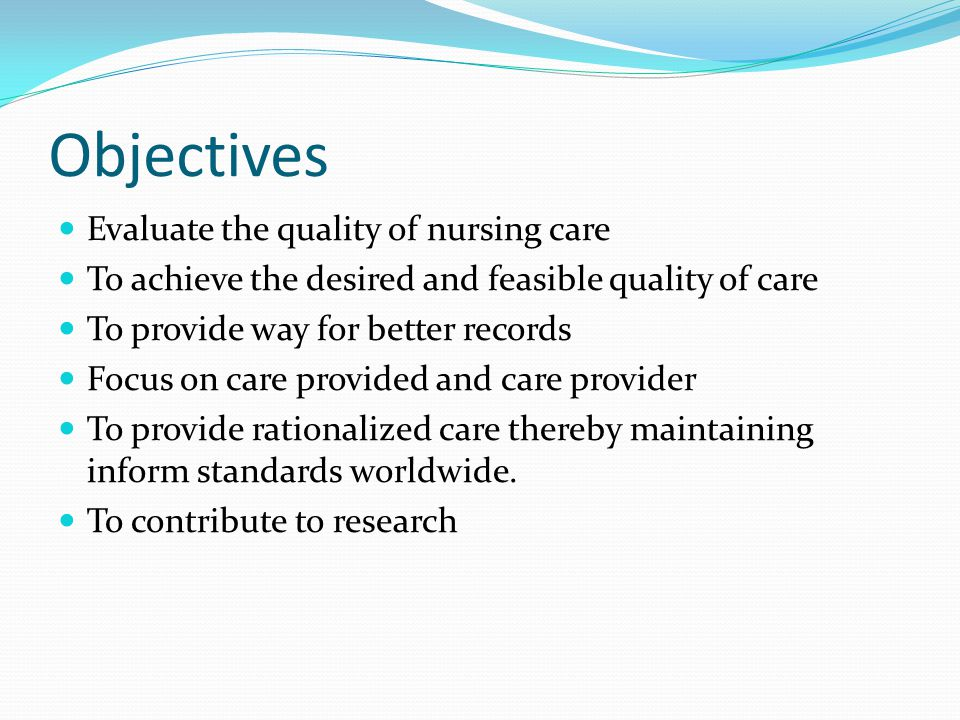 Objectives Evaluate the quality of nursing care