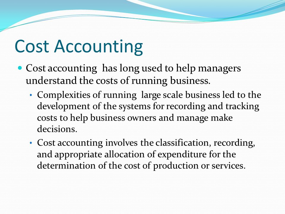 Cost Accounting Cost accounting has long used to help managers understand the costs of running business.