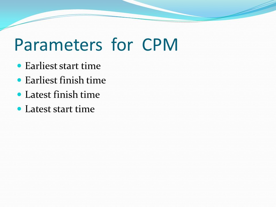 Parameters for CPM Earliest start time Earliest finish time