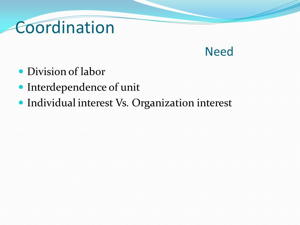 Coordination Need Division of labor Interdependence of unit