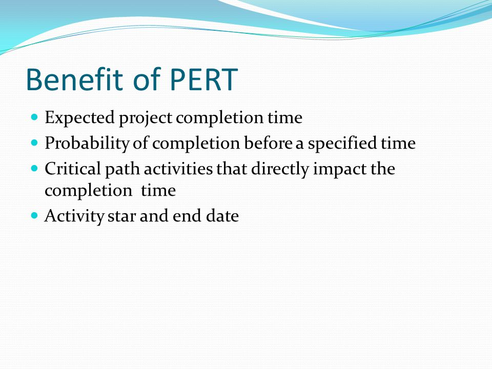 Benefit of PERT Expected project completion time
