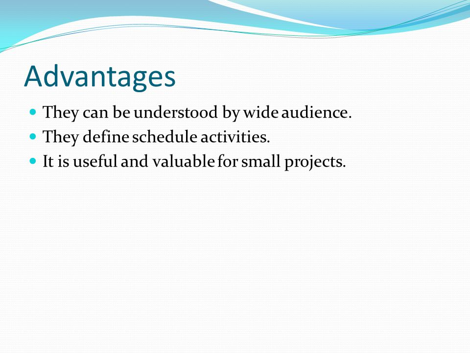 Advantages They can be understood by wide audience.