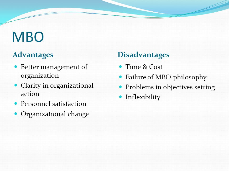 MBO Advantages Disadvantages Better management of organization