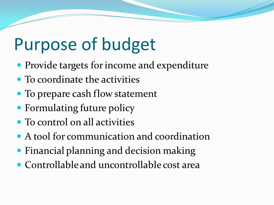 Purpose of budget Provide targets for income and expenditure