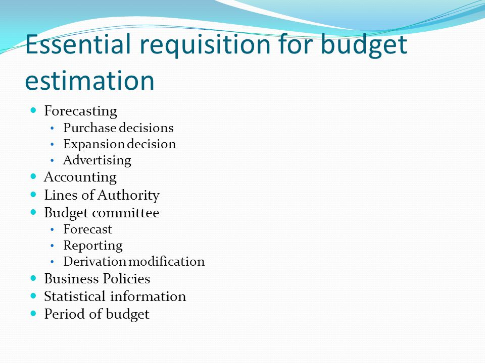 Essential requisition for budget estimation