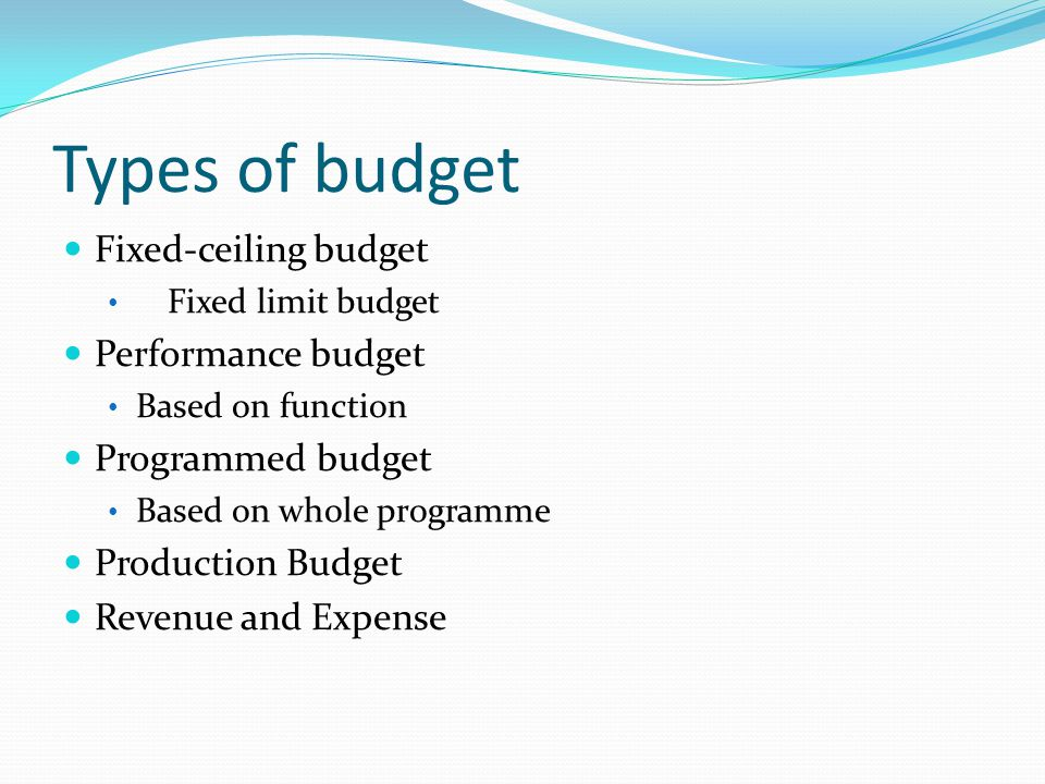 Types of budget Fixed-ceiling budget Performance budget
