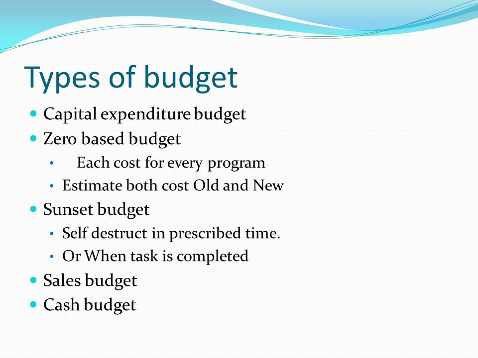 Types of budget Capital expenditure budget Zero based budget