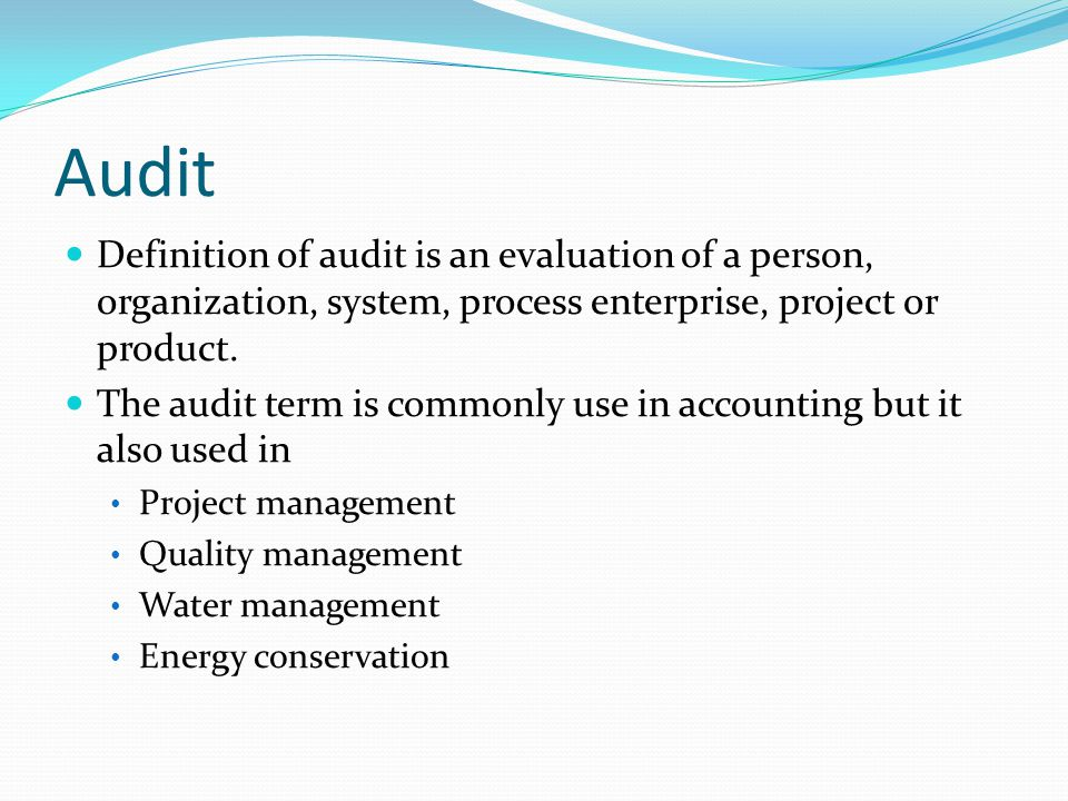 Audit Definition of audit is an evaluation of a person, organization, system, process enterprise, project or product.