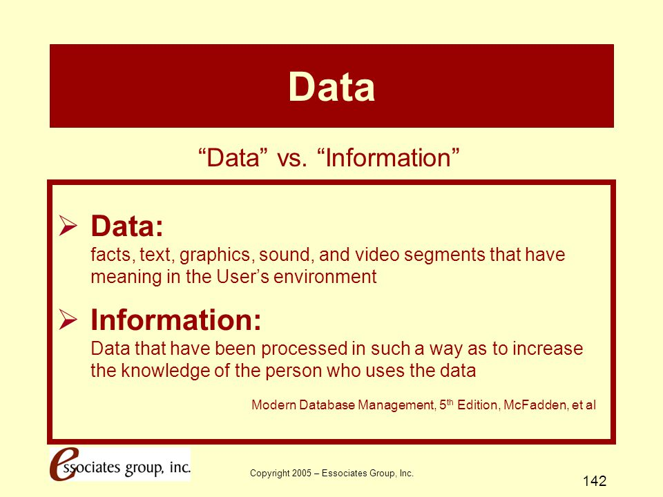 Data Data vs. Information Data: facts, text, graphics, sound, and video segments that have meaning in the User's environment.