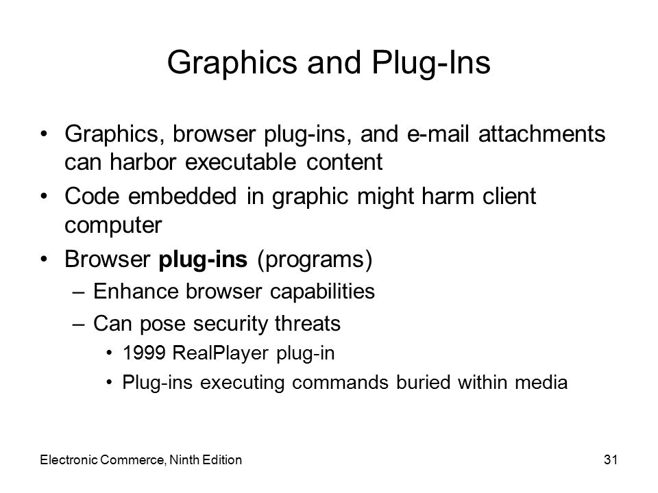 Graphics and Plug-Ins Graphics, browser plug-ins, and e-mail attachments can harbor executable content.