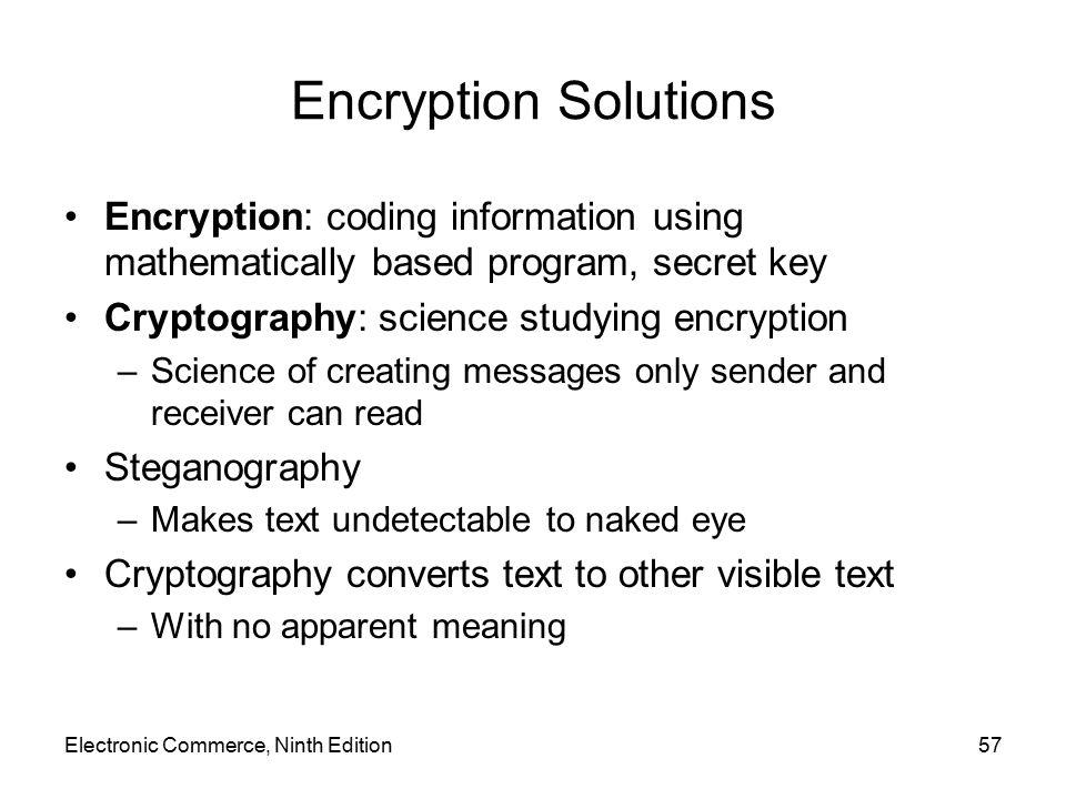 Encryption Solutions Encryption: coding information using mathematically based program, secret key.