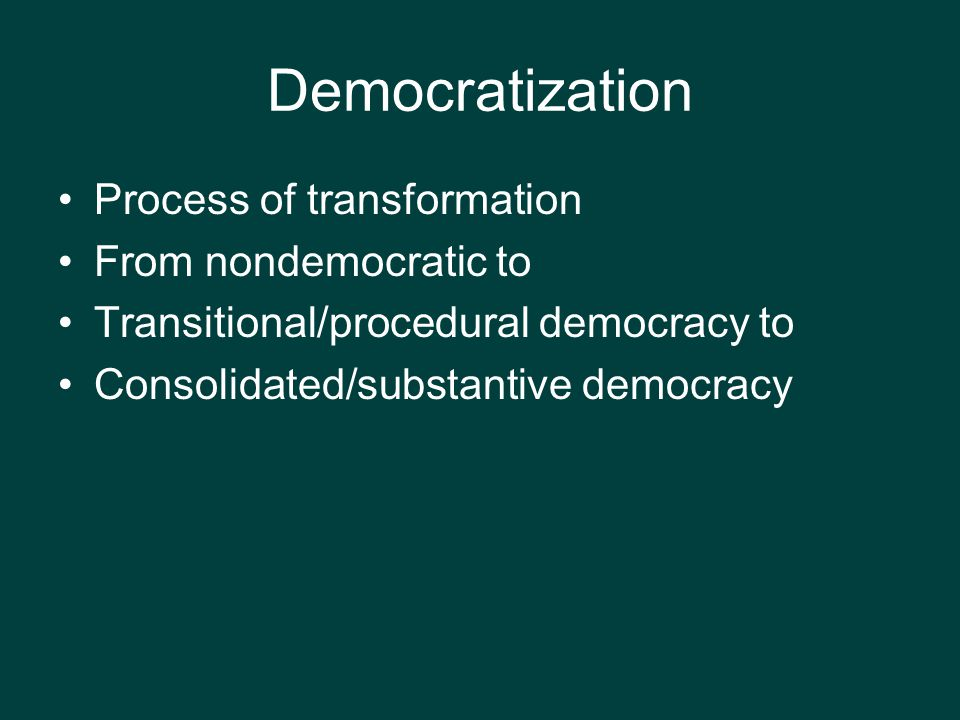 Democratization Process of transformation From nondemocratic to