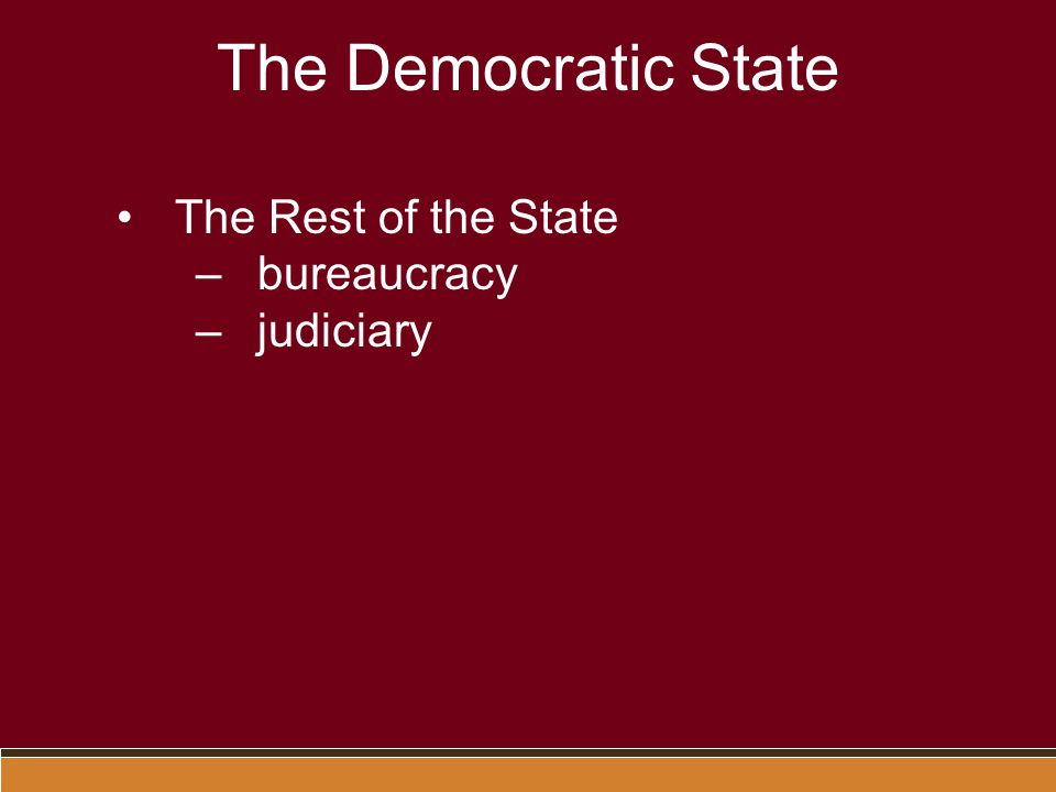 The Democratic State The Rest of the State bureaucracy judiciary