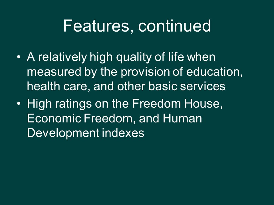 Features, continued A relatively high quality of life when measured by the provision of education, health care, and other basic services.