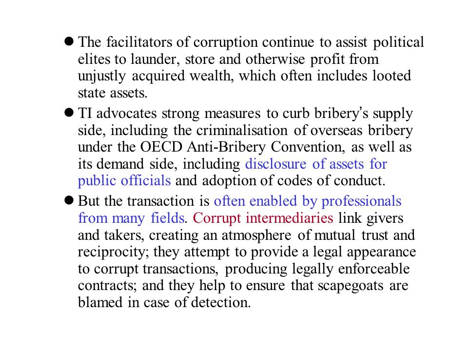 The facilitators of corruption continue to assist political elites to launder, store and otherwise profit from unjustly acquired wealth, which often includes looted state assets.