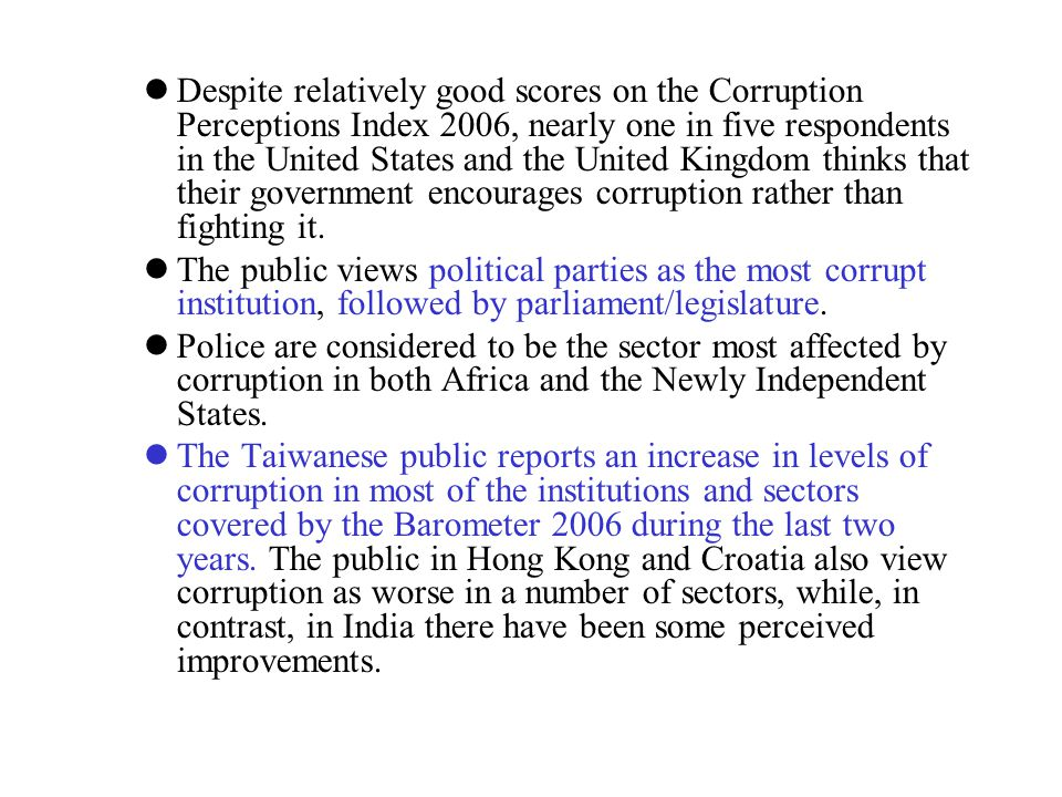 Despite relatively good scores on the Corruption Perceptions Index 2006, nearly one in five respondents in the United States and the United Kingdom thinks that their government encourages corruption rather than fighting it.