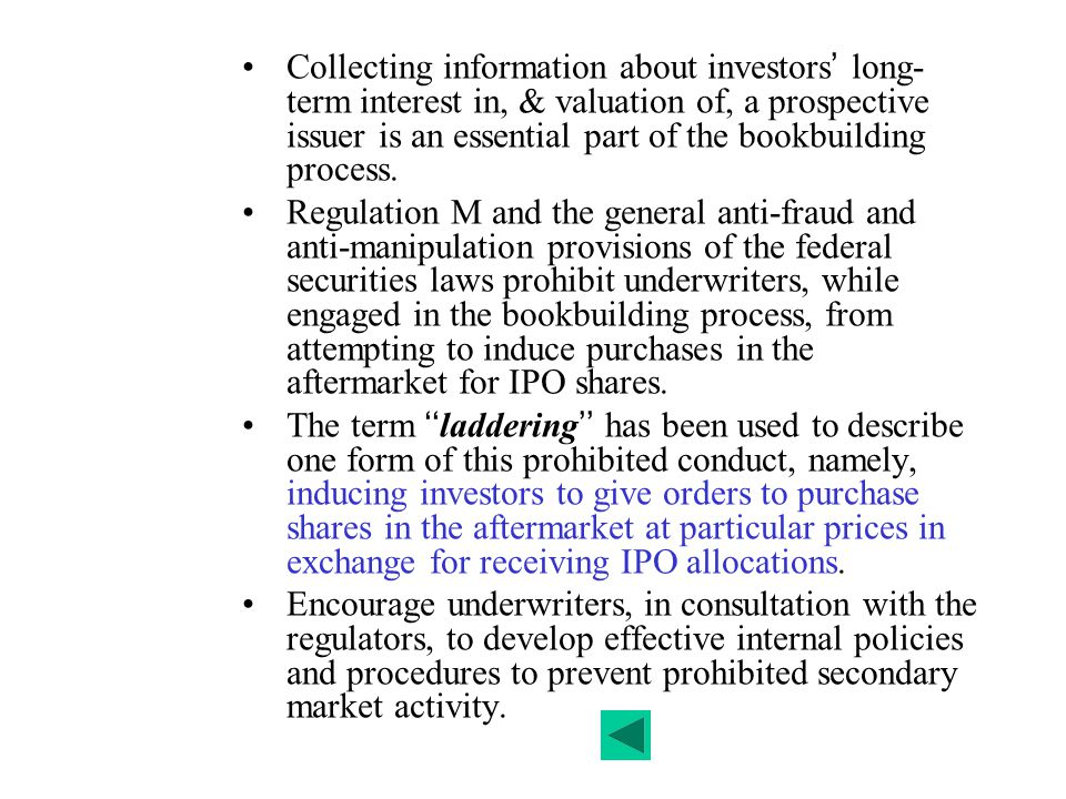 Collecting information about investors' long-term interest in, & valuation of, a prospective issuer is an essential part of the bookbuilding process.