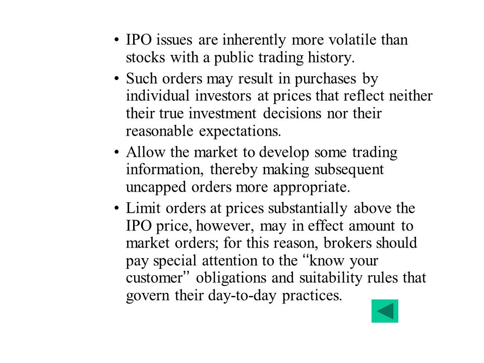 IPO issues are inherently more volatile than stocks with a public trading history.