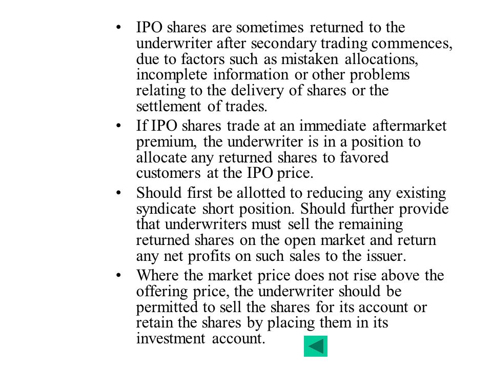IPO shares are sometimes returned to the underwriter after secondary trading commences, due to factors such as mistaken allocations, incomplete information or other problems relating to the delivery of shares or the settlement of trades.