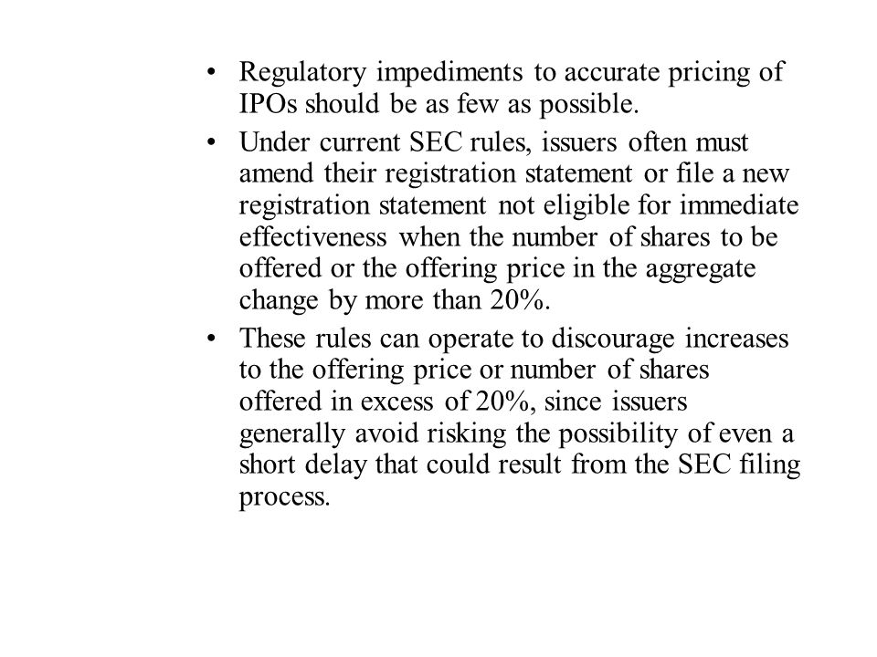 Regulatory impediments to accurate pricing of IPOs should be as few as possible.
