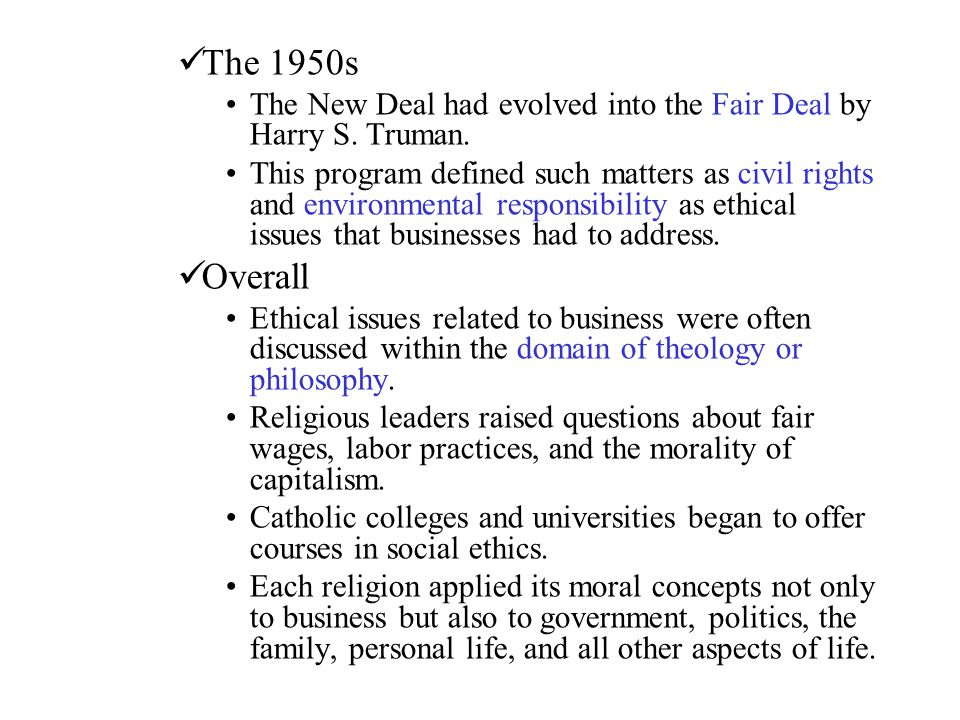 The 1950s The New Deal had evolved into the Fair Deal by Harry S. Truman.