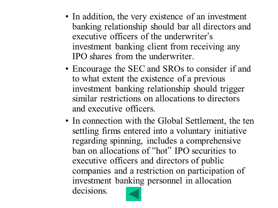 In addition, the very existence of an investment banking relationship should bar all directors and executive officers of the underwriter's investment banking client from receiving any IPO shares from the underwriter.
