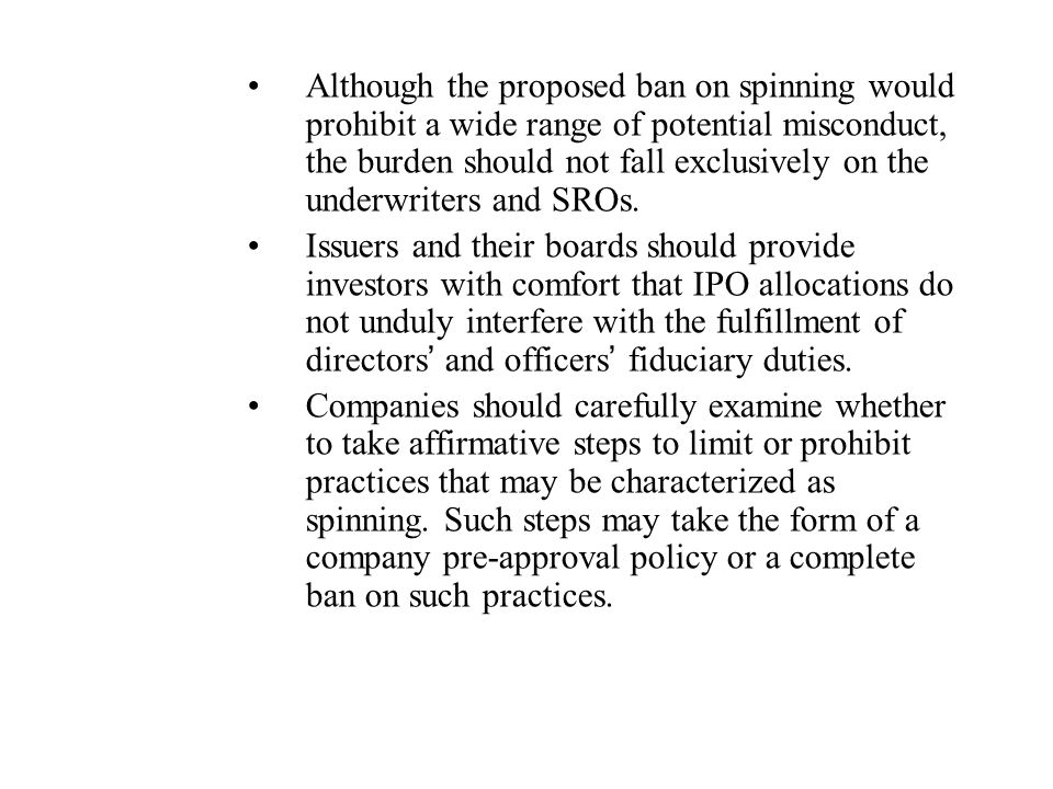 Although the proposed ban on spinning would prohibit a wide range of potential misconduct, the burden should not fall exclusively on the underwriters and SROs.