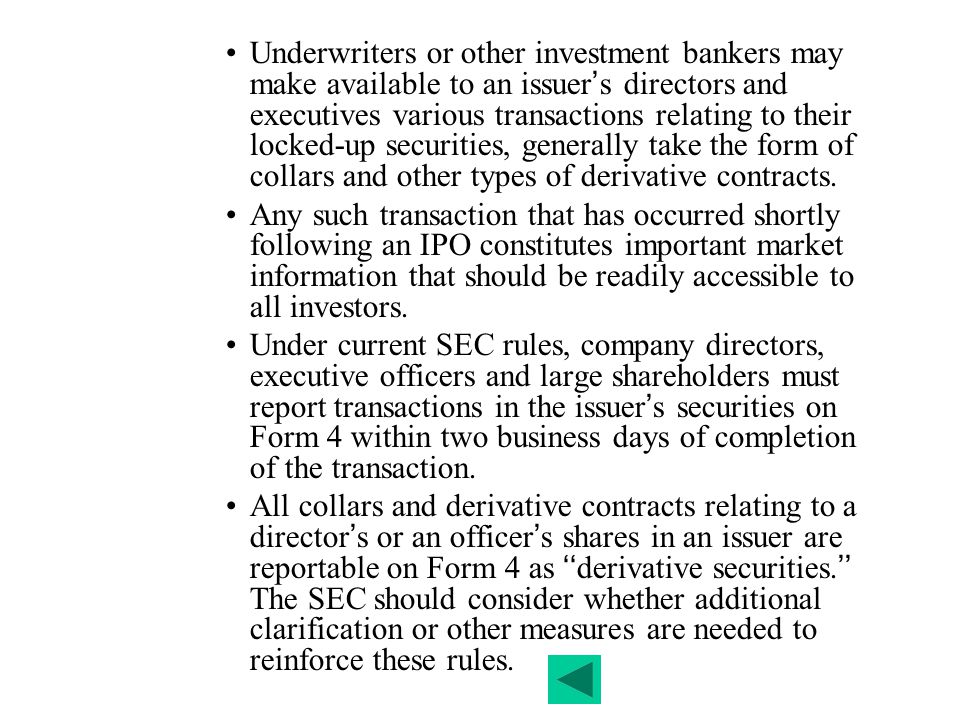 Underwriters or other investment bankers may make available to an issuer's directors and executives various transactions relating to their locked-up securities, generally take the form of collars and other types of derivative contracts.