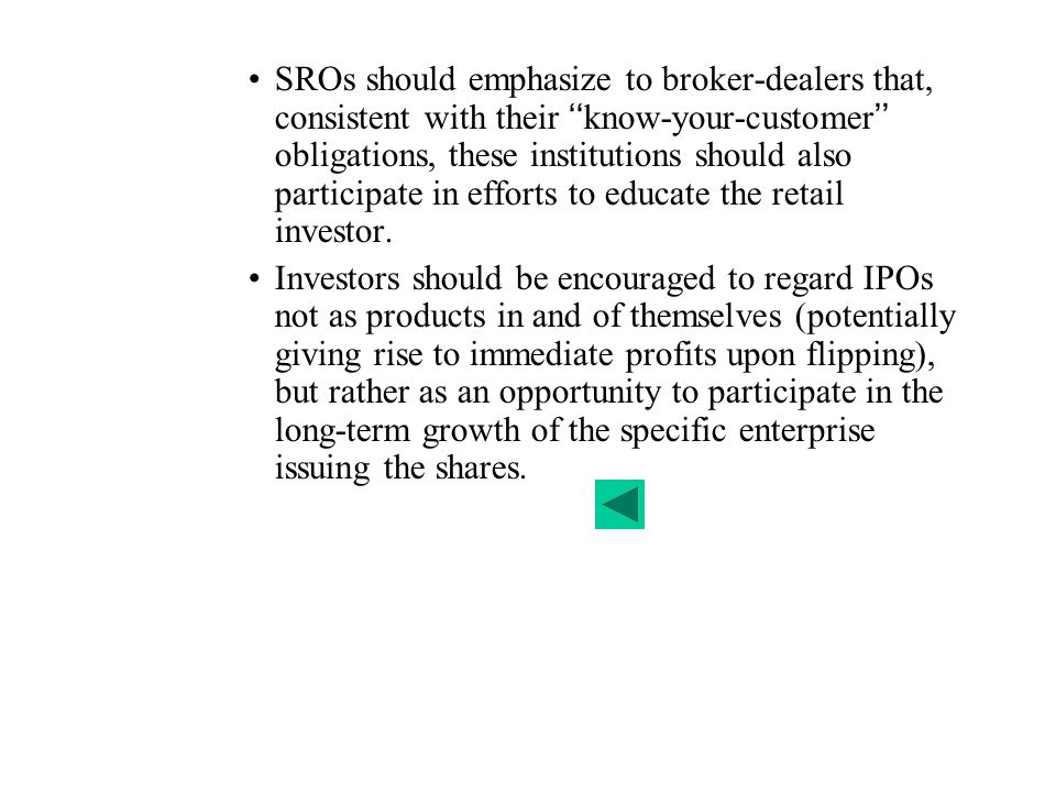 SROs should emphasize to broker-dealers that, consistent with their ''know-your-customer'' obligations, these institutions should also participate in efforts to educate the retail investor.