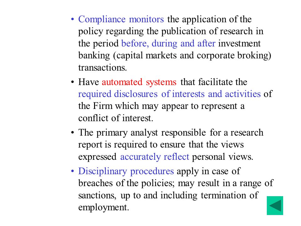 Compliance monitors the application of the policy regarding the publication of research in the period before, during and after investment banking (capital markets and corporate broking) transactions.