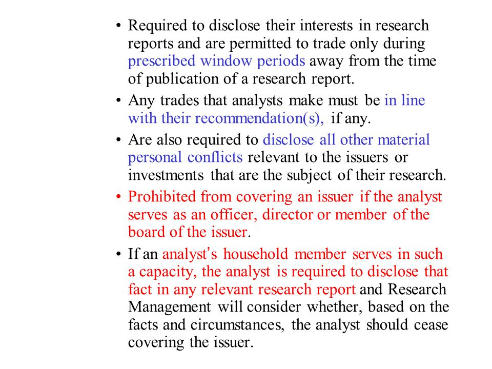 Required to disclose their interests in research reports and are permitted to trade only during prescribed window periods away from the time of publication of a research report.