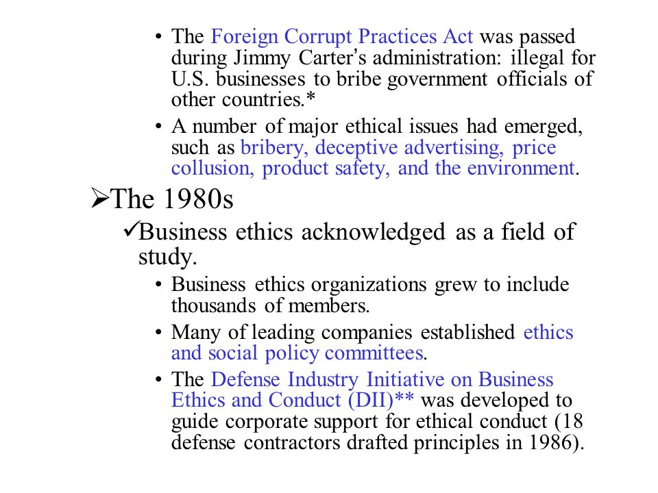 The 1980s Business ethics acknowledged as a field of study.