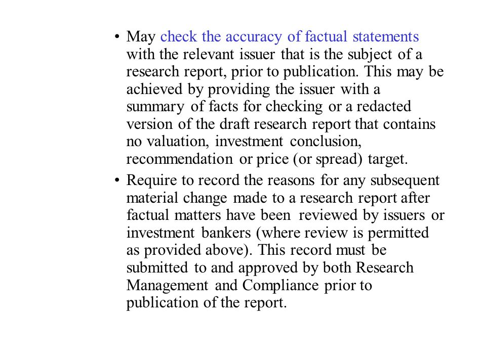May check the accuracy of factual statements with the relevant issuer that is the subject of a research report, prior to publication. This may be achieved by providing the issuer with a summary of facts for checking or a redacted version of the draft research report that contains no valuation, investment conclusion, recommendation or price (or spread) target.