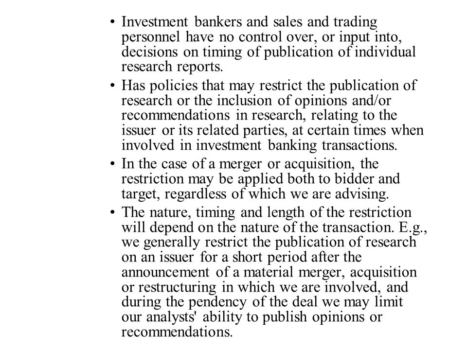Investment bankers and sales and trading personnel have no control over, or input into, decisions on timing of publication of individual research reports.