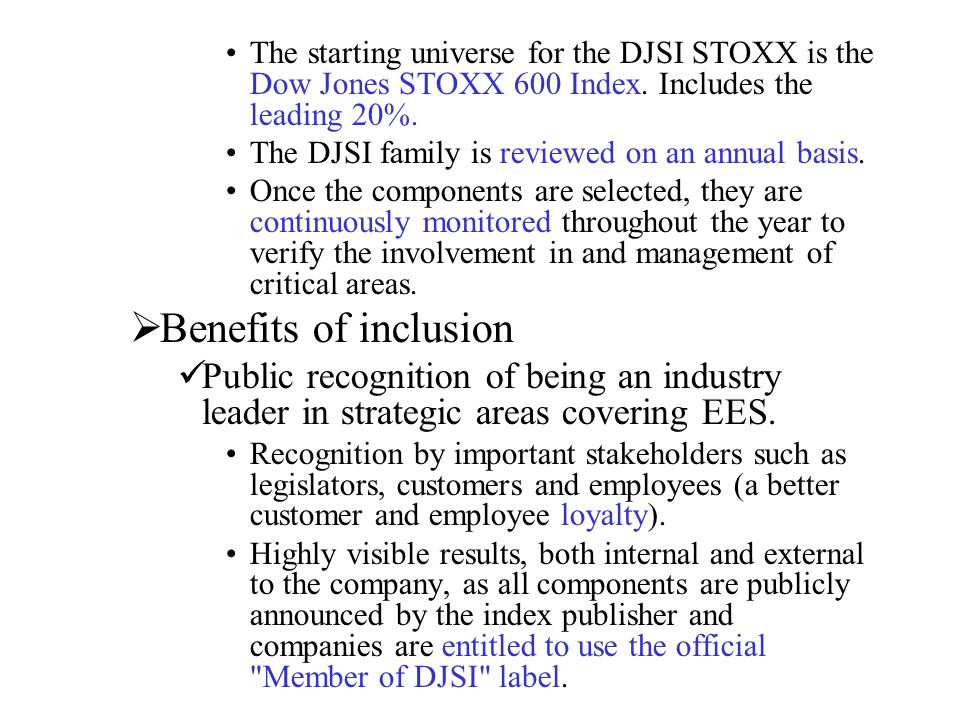 The starting universe for the DJSI STOXX is the Dow Jones STOXX 600 Index. Includes the leading 20%.