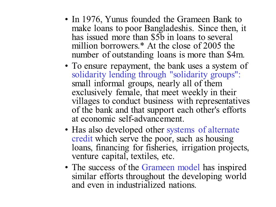 Close to 96 percent of Grameen loans have gone to women.