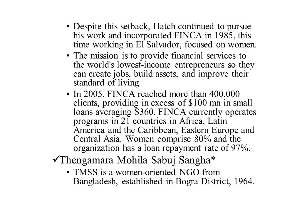 Despite this setback, Hatch continued to pursue his work and incorporated FINCA in 1985, this time working in El Salvador, focused on women.