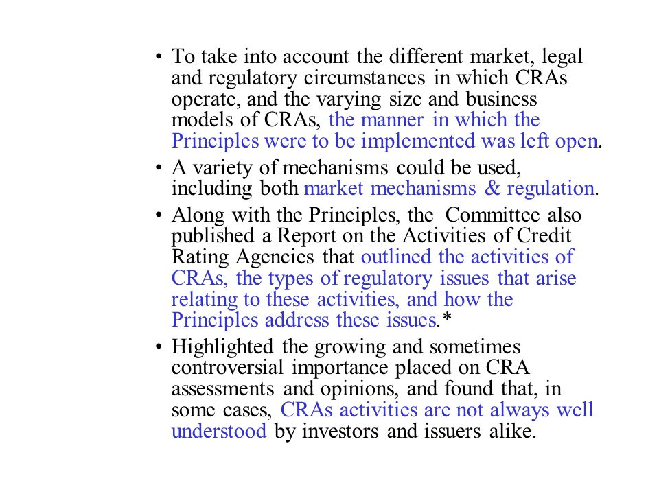 To take into account the different market, legal and regulatory circumstances in which CRAs operate, and the varying size and business models of CRAs, the manner in which the Principles were to be implemented was left open.