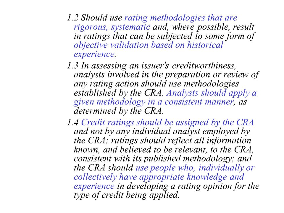 1.2 Should use rating methodologies that are rigorous, systematic and, where possible, result in ratings that can be subjected to some form of objective validation based on historical experience.