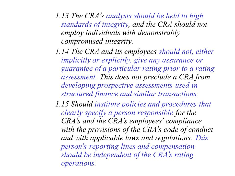 1.13 The CRA's analysts should be held to high standards of integrity, and the CRA should not employ individuals with demonstrably compromised integrity.