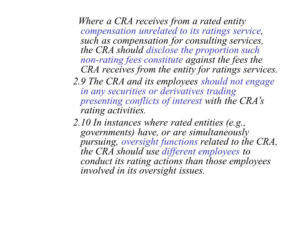 Where a CRA receives from a rated entity compensation unrelated to its ratings service, such as compensation for consulting services, the CRA should disclose the proportion such non-rating fees constitute against the fees the CRA receives from the entity for ratings services.