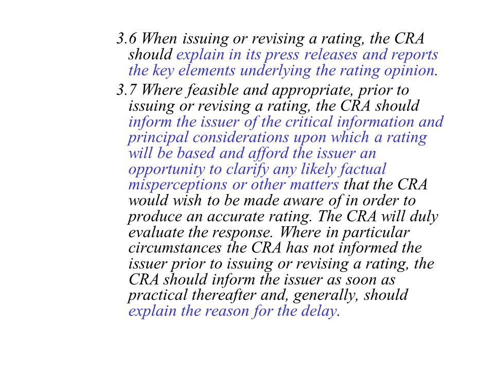 3.6 When issuing or revising a rating, the CRA should explain in its press releases and reports the key elements underlying the rating opinion.