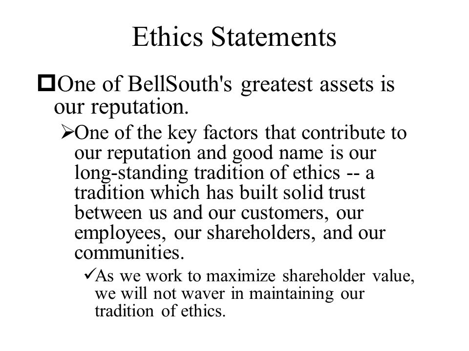 Ethics Statements One of BellSouth s greatest assets is our reputation.