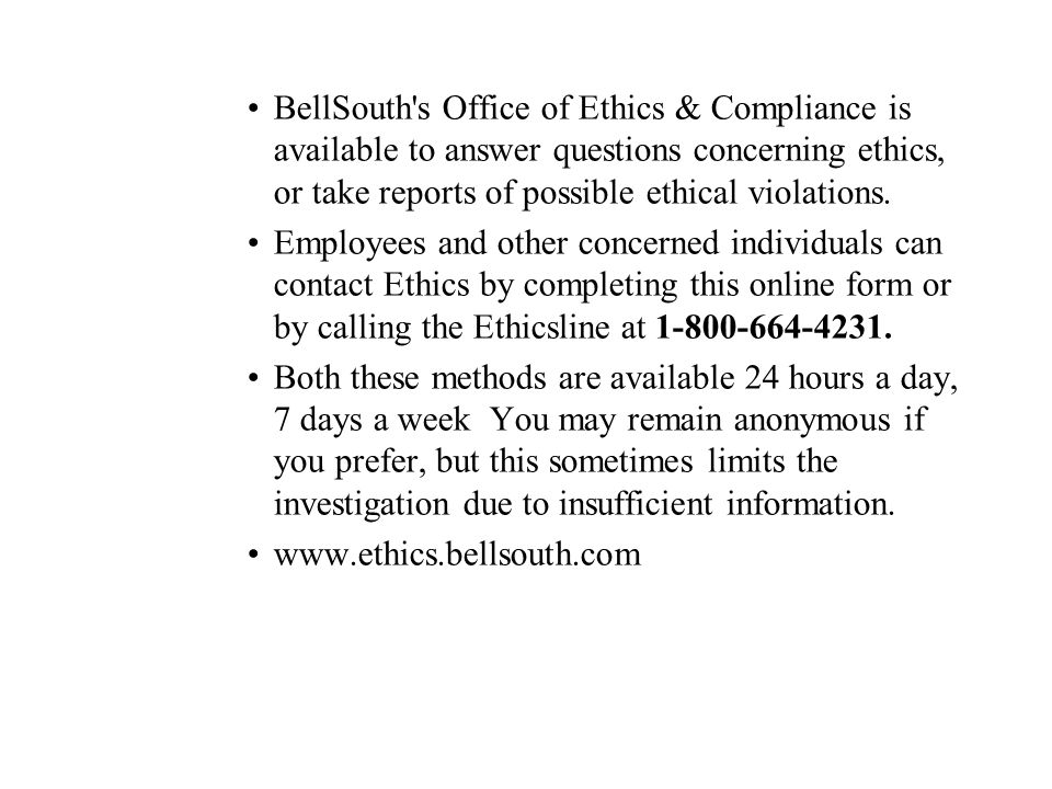 BellSouth s Office of Ethics & Compliance is available to answer questions concerning ethics, or take reports of possible ethical violations.