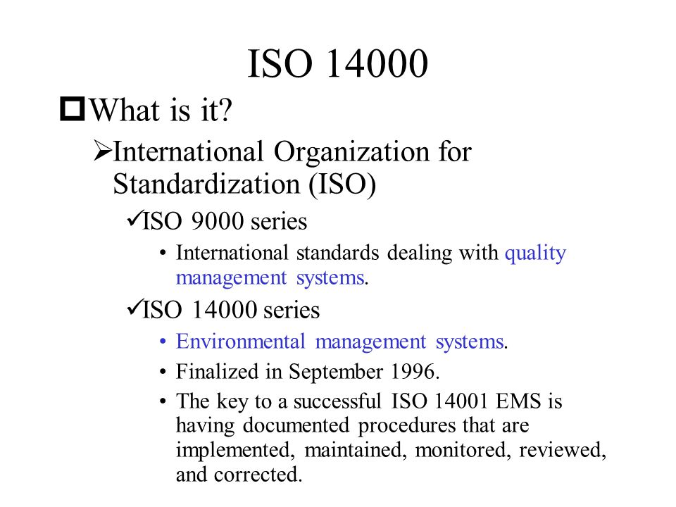 ISO 14000 What is it International Organization for Standardization (ISO) ISO 9000 series.