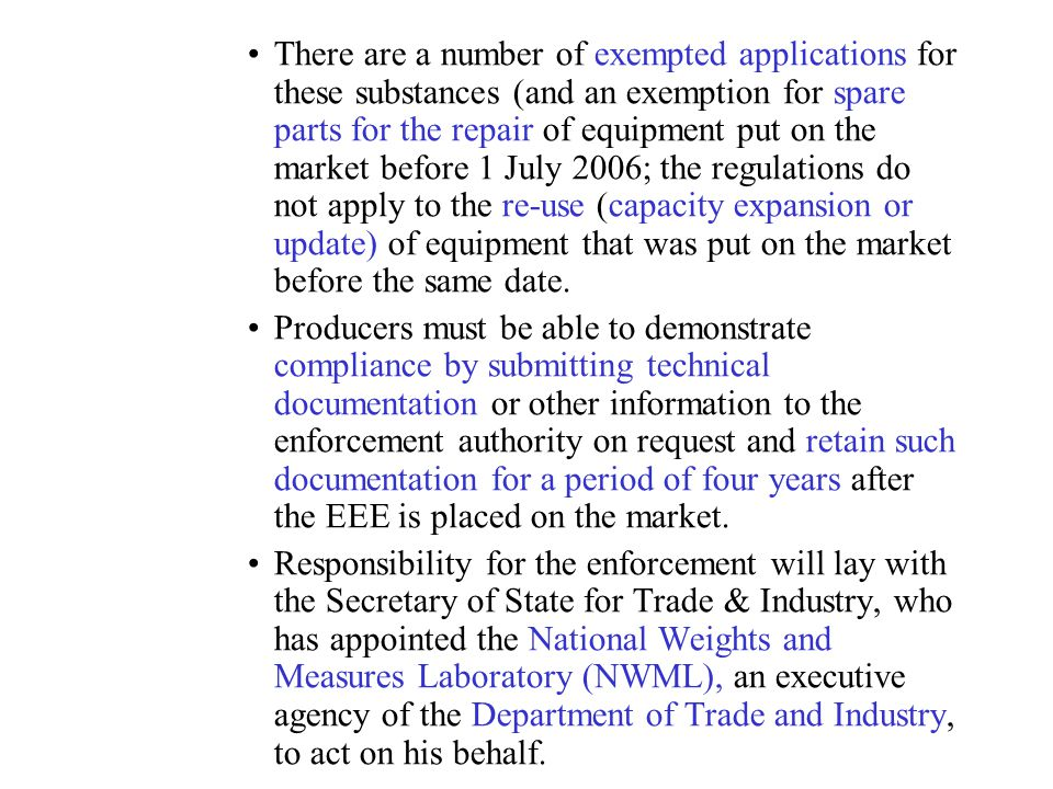 There are a number of exempted applications for these substances (and an exemption for spare parts for the repair of equipment put on the market before 1 July 2006; the regulations do not apply to the re-use (capacity expansion or update) of equipment that was put on the market before the same date.